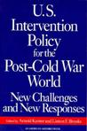 U.S. Intervention Policy for the Post Cold War World: New Challenges & New Responses