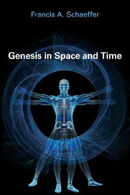 Genesis in Space and Time by Francis A. Schaeffer