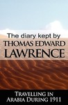 The Diary Kept by T.E. Lawrence Travelling in Arabia During 1911