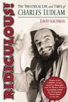 Ridiculous!: The Theatrical Life and Times of Charles Ludlam
