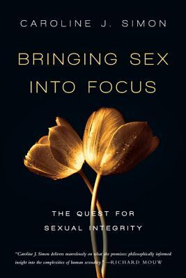 Bringing Sex Into Focus by Caroline J. Simon