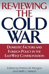 Re-Viewing the Cold War: Domestic Factors and Foreign Policy in the East-West Confrontation