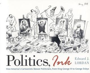 Politics, Ink by Edward J. Lordan