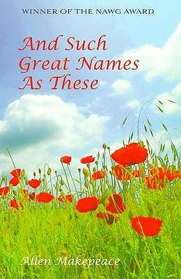 And Such Great Names As These by Allen Makepeace
