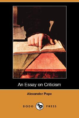 read an essay on criticism He hailed the essay of criticism as  when the essay on man  it is generally believed that pope was indoctrinated by having read the letters that were.