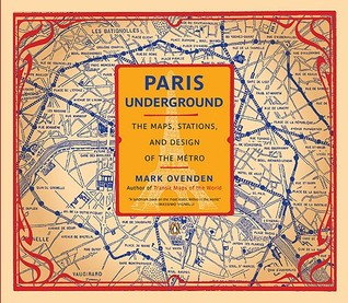 Paris Underground: The Maps, Stations, and Design of the Metro