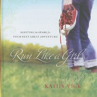 Run Like a Girl: Igniting the Spark for Your Next Great Adventure!
