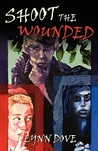 Shoot the Wounded (Wounded, #1)