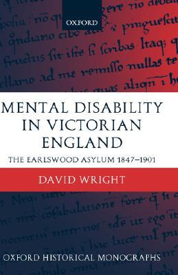 Mental Disability in Victorian England: The Earlswood Asylum 1847-1901