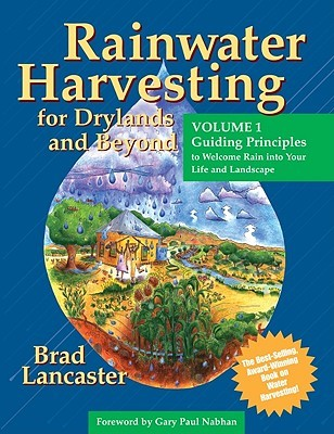 Rainwater Harvesting for Drylands and Beyond (Vol. 1) by Brad Lancaster