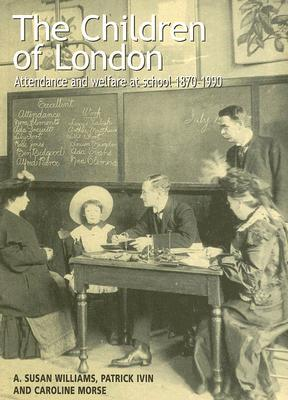 The Children of London: Attendance and Welfare at School 1870-1990
