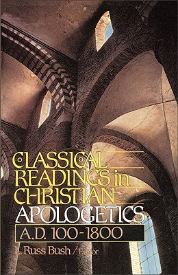 Classical Readings in Christian Apologetics by L. Russ Bush