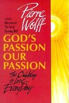 God's Passion, Our Passion: The Only Way to Love-- Every Day