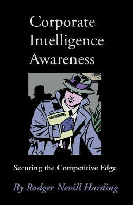 Corporate Intelligence Awareness: Securing the Competitive Edge