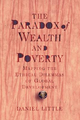 The Paradox Of Wealth And Poverty: Mapping The Ethical Dilemmas Of Global Development