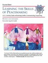 Learning the Skills of Peacemaking: A K-6 Activity Guide to Resolving Conflicts, Communicating, & Cooperating