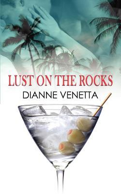 Lust on the Rocks by Dianne Venetta