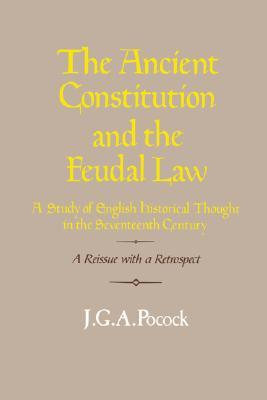 The Ancient Constitution and the Feudal Law by J.G.A. Pocock