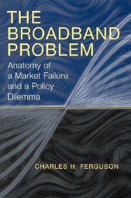The Broadband Problem: Anatomy of a Market Failure and a Policy Dilemma