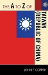 The A to Z of Taiwan [Republic of China] (The A to Z Guide Series)