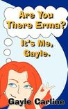 Are You There Erma? It's Me Gayle