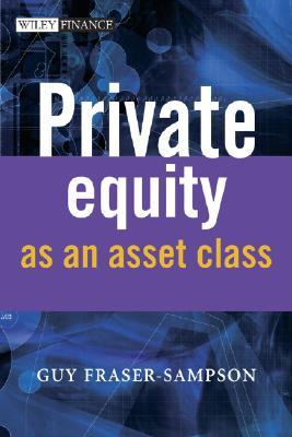 Private Equity as an Asset Class by Guy Fraser-Sampson