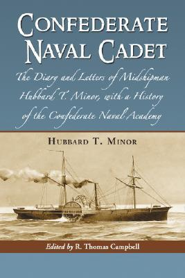 Confederate Naval Cadet: The Diary and Letters of Midshipman Hubbard T. Minor, with a History of the Confederate Naval Academy