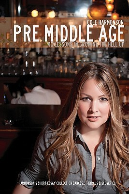 Pre Middle Age: 40 Lessons in Growing the Hell Up