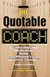 The Quotable Coach: Leadership and Motivation from History's Greatest Coaches