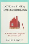 Love in a Time of Homeschooling: A Mother and Daughter's Uncommon Year