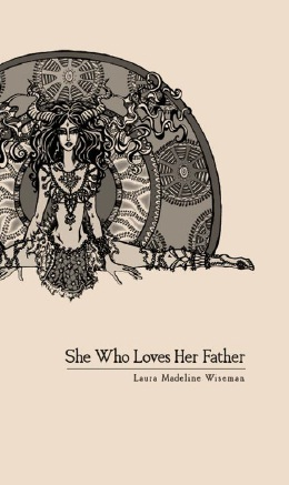 She Who Loves Her Father by Laura Madeline Wiseman