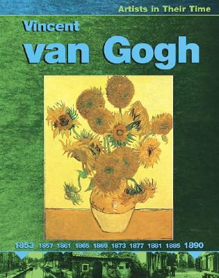 Vincent Van Gogh (Artists in their Time)