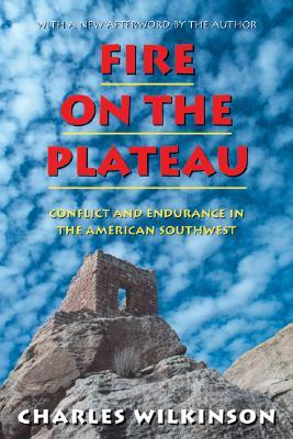 Fire on the Plateau: Conflict And Endurance In The American Southwest