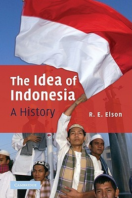 The Idea of Indonesia by R.E. Elson