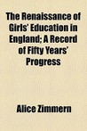 The Renaissance of Girls' Education in England; A Record of Fifty Years' Progress