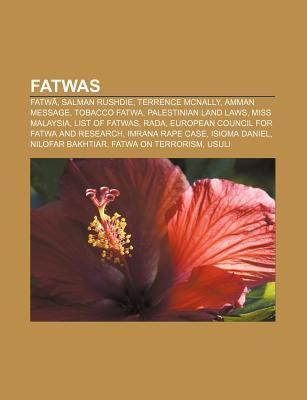 Fatwas: Fatw, Salman Rushdie, Terrence McNally, Amman Message, Tobacco Fatwa, Palestinian Land Laws, Miss Malaysia, List of Fatwas, Rada