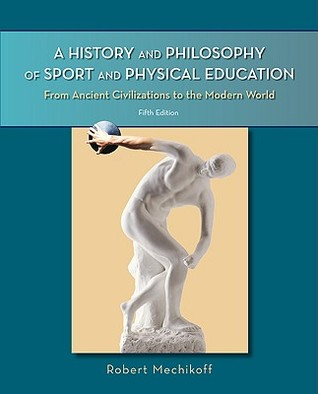 A History and Philosophy of Sport and Physical Education: Fra History and Philosophy of Sport and Physical Education: From Ancient Civilizations to the Modern World Om Ancient Civilizations to the Modern World