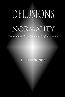 Delusions of Normality: Sanity, Drugs, Sex, Money and Beliefs in America
