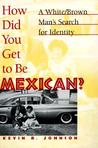 How Did You Get To Be Mexican