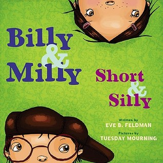 Billy and Milly, Short and Silly! by Eve B. Feldman