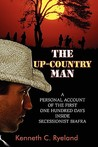 The Up-Country Man - A personal account of the first one hundred days inside secessionist Biafra