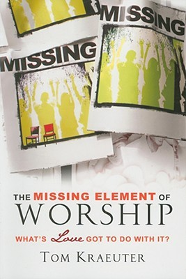 The Missing Element of Worship: What's Love Got to Do with It?