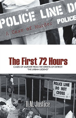 A Case of Murder - The First 72 Hours by D.M. Justice