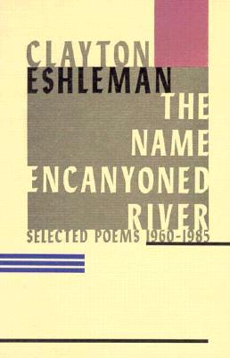The Name Encanyoned River: Selected Poems, 1960-1985