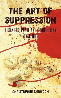 The Art of Suppression: Pleasure, Panic and Prohibition Since 1800