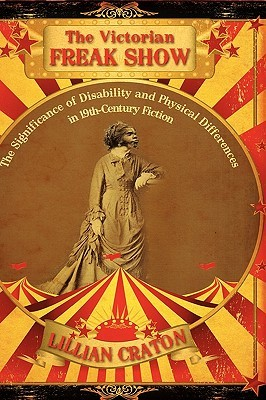 The Victorian Freak Show: The Significance Of Disability And Physical Differences In 19th Century Fiction