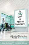 Is God Just a Human Invention?: And Seventeen Other Questions Raised by the New Atheists