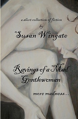 Ravings of a Mad Gentlewoman: More Madness...