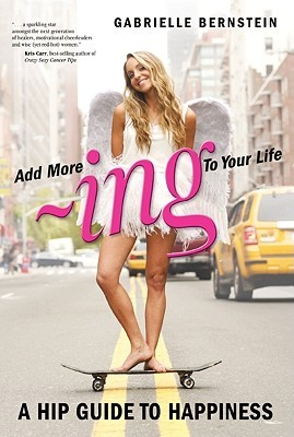 Add More -Ing to Your Life by Gabrielle Bernstein