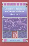 Currents of Tradition in Chinese Medicine, 1626-2006 by Volker Scheid